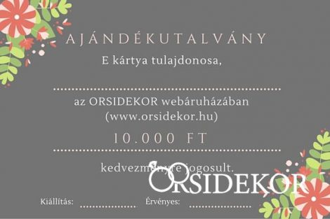 10 000 Ft értékű ajándékutalvány az Orsi Dekor webáruházába