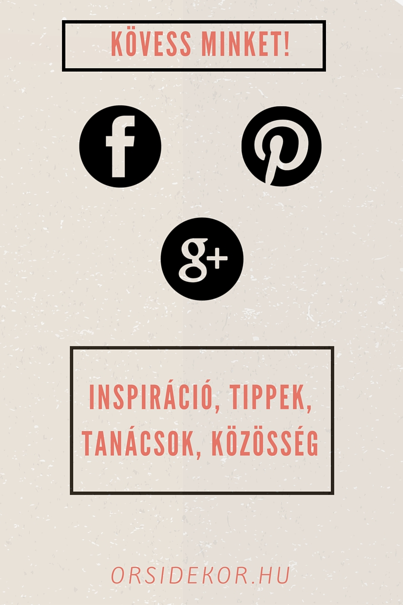 Kövesd az Orsi Dekort Facebookon, Pinteresten, Google+-on!